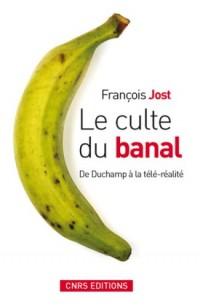 Le culte du banal : De Duchamp à la télé-réalité