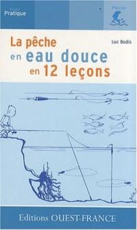La pêche en eau douce en 12 leçons