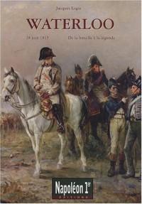 Waterloo : De la bataille à la légende (18 juin 1815)