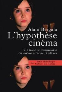 L'hypothèse cinéma : Petit traité de transmission du cinéma à l'école et ailleurs