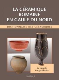 La céramique romaine en Gaule du Nord : Dictionnaire des céramiques. : La vaisselle à large diffusion