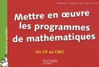 Mettre en oeuvre les programmes de mathématiques du CP au CM2