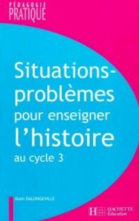 Situations-problèmes pour enseigner l'histoire au cycle 3