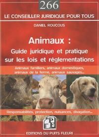 Animaux : guide juridique et pratique sur les lois et reglémentations : Animaux domestiques, animaux de la ferme, animaux sauvages...