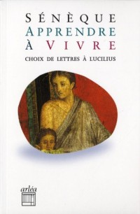 Apprendre à vivre. Choix de lettres à Lucilius