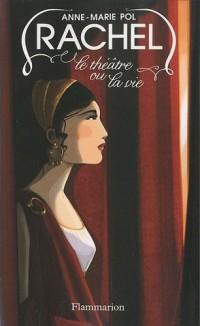 Rachel : Le théâtre ou la vie