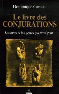 Le livre des conjurations : Les mots et les gestes qui protègent