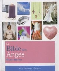 La bible des anges : Tout ce que vous avez toujours désirés connaître des anges