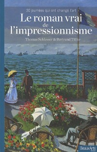 Le roman vrai de l'impressionisme : 30 journées qui ont changé l'art