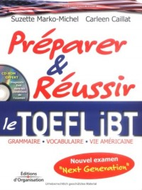 Préparer et réussir le TOEFL iBT : Grammaire - Vocabulaire - Vie américaine (1Cédérom)