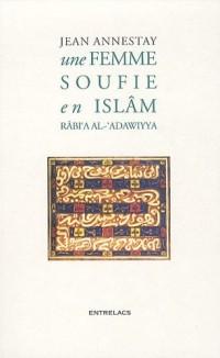 Une femme soufie en Islam, : Rabi'a Al-'Adawiyya
