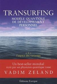 Transurfing : Un modèle quantique de développement personnel Tome 1, L'espace des variantes