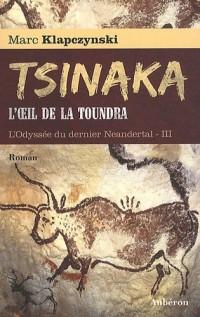 L'Odyssée du dernier Neandertal, tome 3 : Tsinaka, l'oeil de la toundra