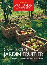 Créez votre jardin fruitier : Arbres et arbustes pour tous les jardins