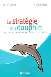 La stratégie du dauphin : Les idées gagnantes du 21e siècle