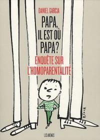 Papa, il est où papa ? : Enquête sur l'homoparentalité