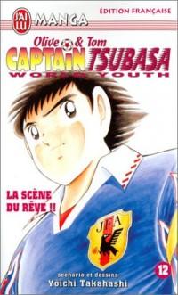 Olive & Tom, Captain Tsubasa World Youth, tome 12 : La Scène du rêve !!