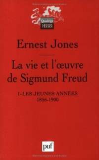 La vie et l'oeuvre de Sigmund Freud : Tome 1