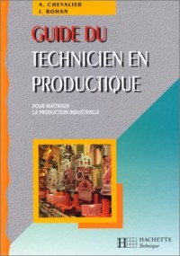 Guide du technicien en productique: Pour maîtriser la production industrielle