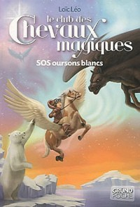 Le club des chevaux magiques, Tome 2 : SOS oursons blancs