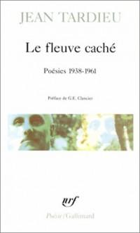 Le Fleuve caché,: Poésies 1938-1961.  Accents.  Le Témoin invisible.  Jours pétrifiés.  Monsieur, Monsieur.  Une Voix sans personne.  Histoires obscures