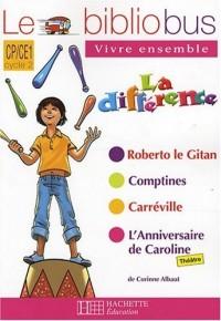 Le bibliobus : Vivre ensemble la différence : Roberto le Gitan ; Comptines ; Carréville ; L'anniversaire de Caroline