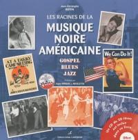 Les racines de la musique noire américaine : Gospel, blues, jazz (1CD audio)