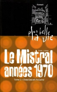 Plus belle la vie T1 - Mistral, années 70. Charles et Roland (1)