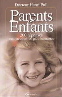 Parents - Enfants : 200 reponses aux problèmes fréquents