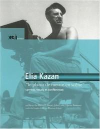 Elia Kazan 34; le plaisir de mettre en scène34;
