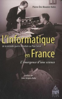 L'informatique en France de la seconde guerre mondiale au Plan Calcul L'émergence d'une science