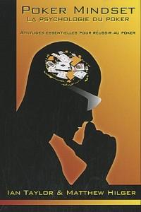 Poker Mindset, La psychologie du Poker : Les attitudes essentielles pour réussir au poker
