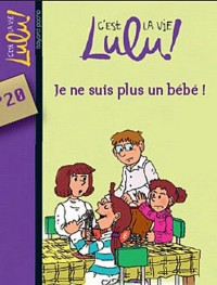 C'est la vie Lulu, Tome 20: Je ne suis plus un bébé !