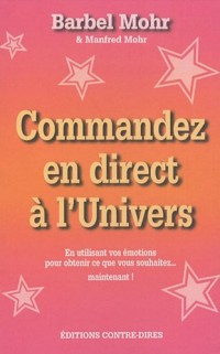 Commandez en direct à l'Univers - En utilisant vos émotions pour obtenir ce que vous souhaitez... maintenant !