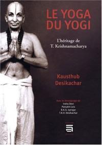 Le yoga du yogi : L'héritage de T. Krishnamacharya