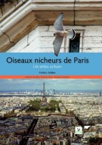 Oiseaux nicheurs de Paris : Un atlas urbain