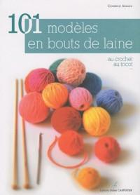 101 modèles en bout de laine : Au crochet, au tricot...