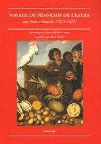 Voyage de François de l'Estra : Aux Indes Orientales (1671-1676)