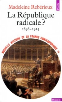 Nouvelle Histoire de la France contemporaine, tome 11 : La République radicale, 1899-1914