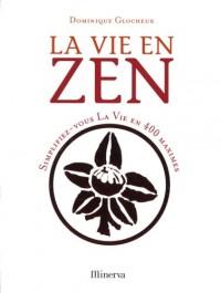 La vie en zen : Simplifiez-vous la vie en 400 maximes