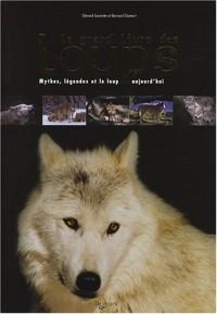 Le grand livre des loups : Mythes, légendes et le loup aujourd'hui