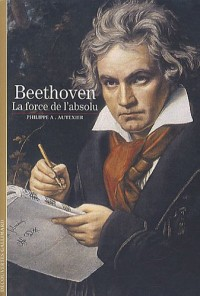 Beethoven: La force de l'absolu