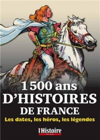 1500 ans d'Histoire de France : Les dates, les héros, les légendes