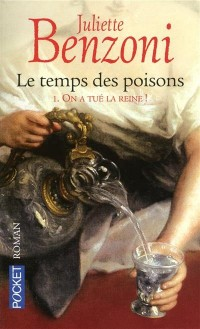 Le temps des poisons, Tome 1 : On a tué la reine !