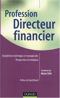Profession Directeur financier : Compétences techniques et managériales Perspectives et évolutions