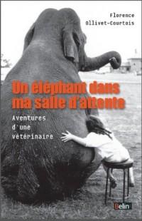 Un éléphant dans ma salle d'attente - Aventures d'une vétérinaire