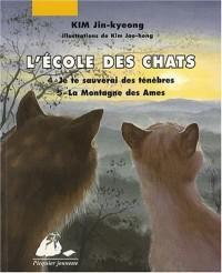 L'Ecole des Chats : Tome 4, Je te sauverai des ténèbres ; Tome 5, La Montagne des Ames