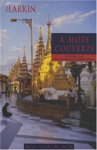 A mots couverts : Sur les traces de George Orwell en Birmanie