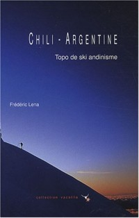 Chili - Argentine : Topo de ski andinisme