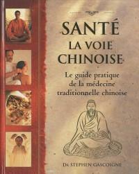 Santé La voie chinoise : Guide pratique de la médecine traditionnelle chinoise